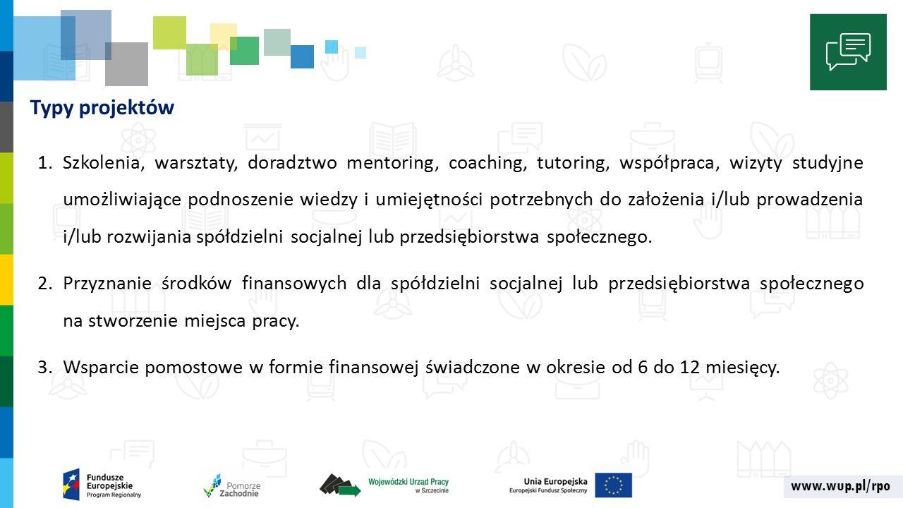 www.wup.pl/rpo 1.Szkolenia, warsztaty, doradztwo mentoring, coaching, tutoring, współpraca, wizyty studyjne umożliwiające podnoszenie wiedzy i umiejętności potrzebnych do założenia i/lub prowadzenia i/lub rozwijania spółdzielni socjalnej lub przedsiębiorstwa społecznego.