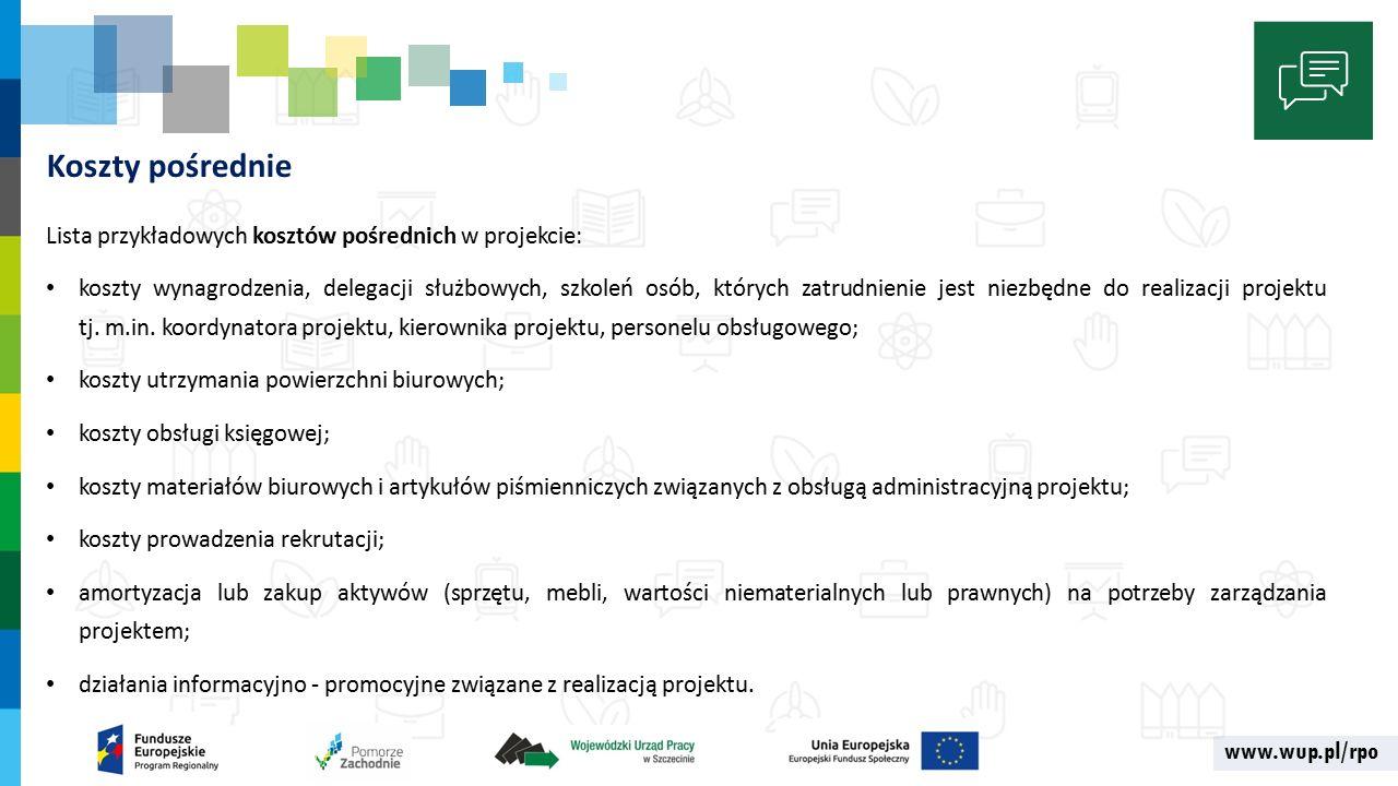 www.wup.pl/rpo Koszty pośrednie Lista przykładowych kosztów pośrednich w projekcie: koszty wynagrodzenia, delegacji służbowych, szkoleń osób, których zatrudnienie jest niezbędne do realizacji projektu tj.