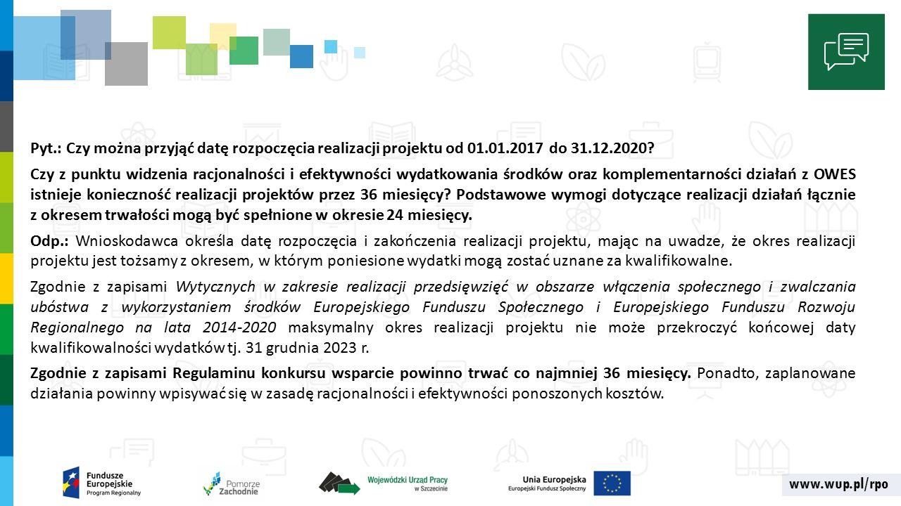 www.wup.pl/rpo Pyt.: Czy można przyjąć datę rozpoczęcia realizacji projektu od 01.01.2017 do 31.12.2020.
