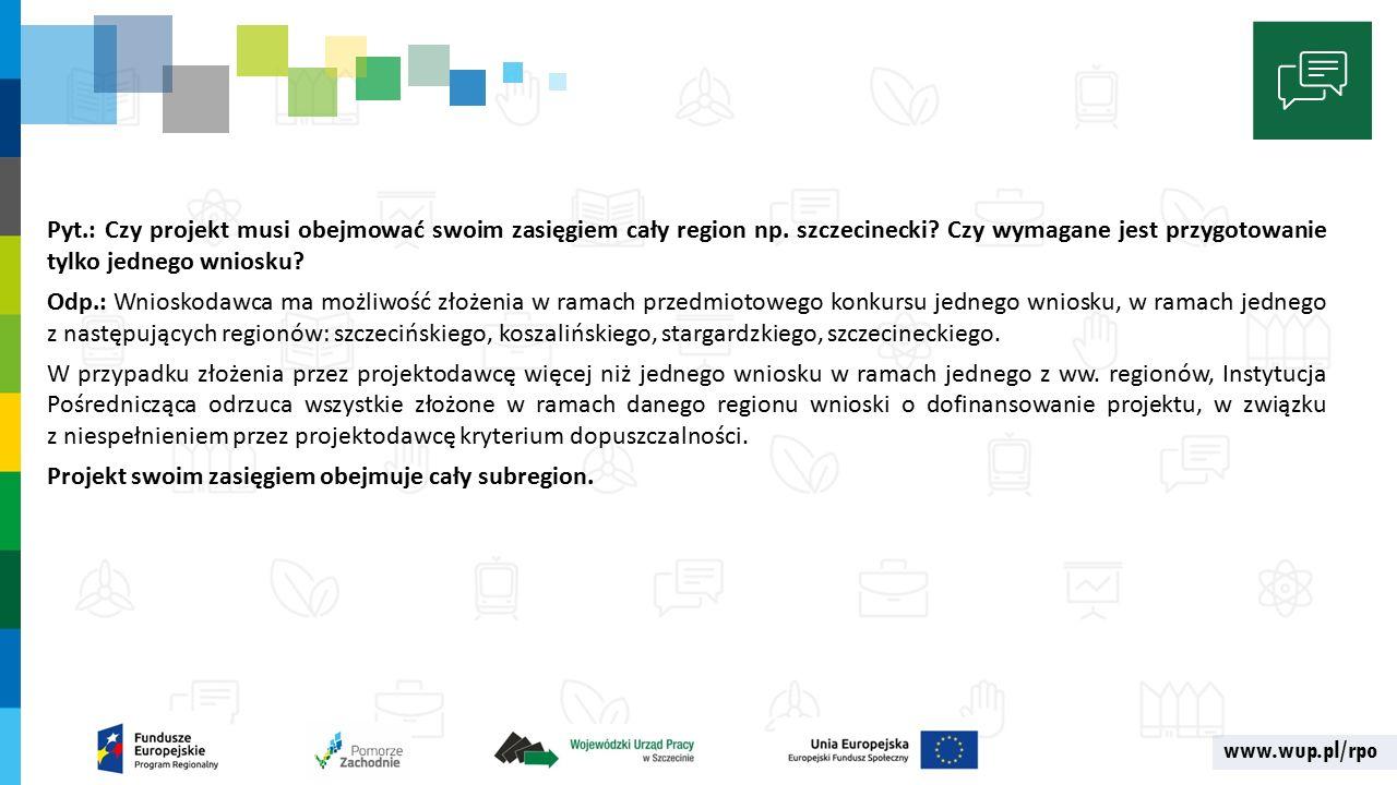 www.wup.pl/rpo Pyt.: Czy projekt musi obejmować swoim zasięgiem cały region np.