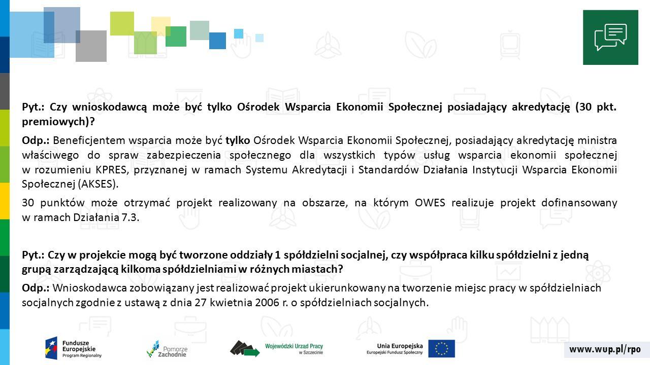 www.wup.pl/rpo Pyt.: Czy wnioskodawcą może być tylko Ośrodek Wsparcia Ekonomii Społecznej posiadający akredytację (30 pkt.