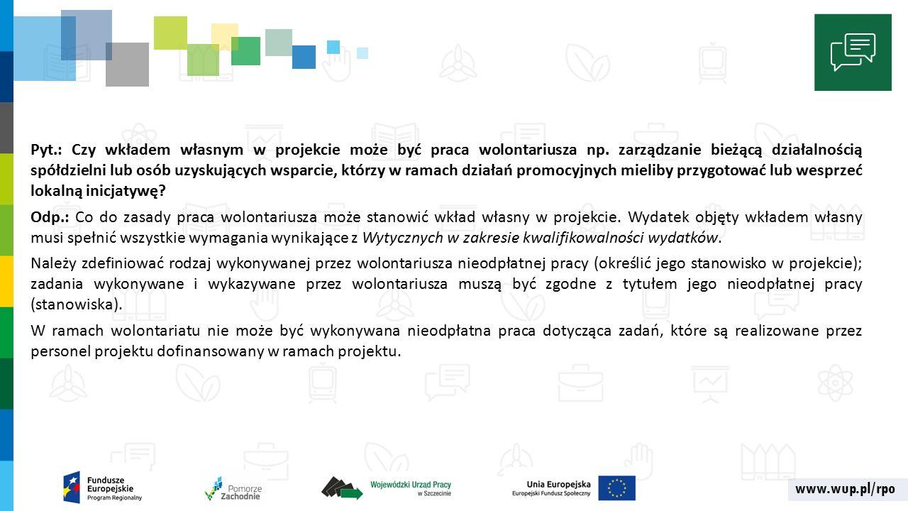 www.wup.pl/rpo Pyt.: Czy wkładem własnym w projekcie może być praca wolontariusza np.