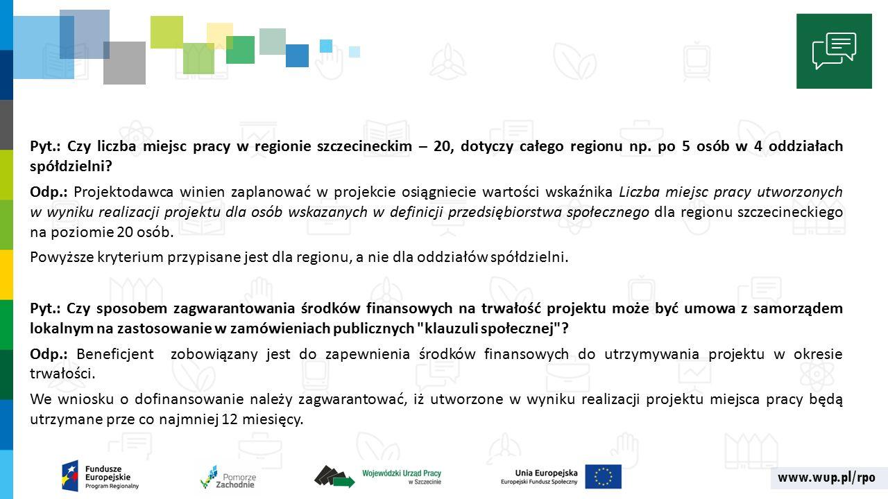 www.wup.pl/rpo Pyt.: Czy liczba miejsc pracy w regionie szczecineckim – 20, dotyczy całego regionu np.