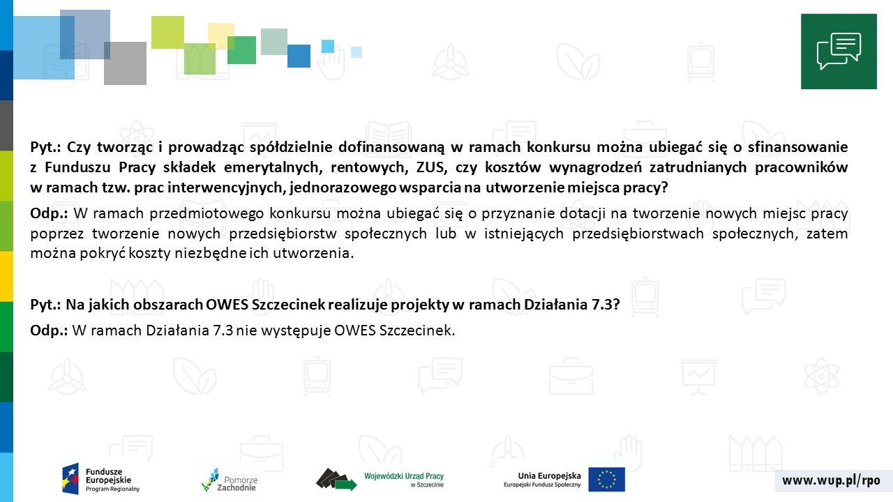 www.wup.pl/rpo Pyt.: Czy tworząc i prowadząc spółdzielnie dofinansowaną w ramach konkursu można ubiegać się o sfinansowanie z Funduszu Pracy składek emerytalnych, rentowych, ZUS, czy kosztów wynagrodzeń zatrudnianych pracowników w ramach tzw.