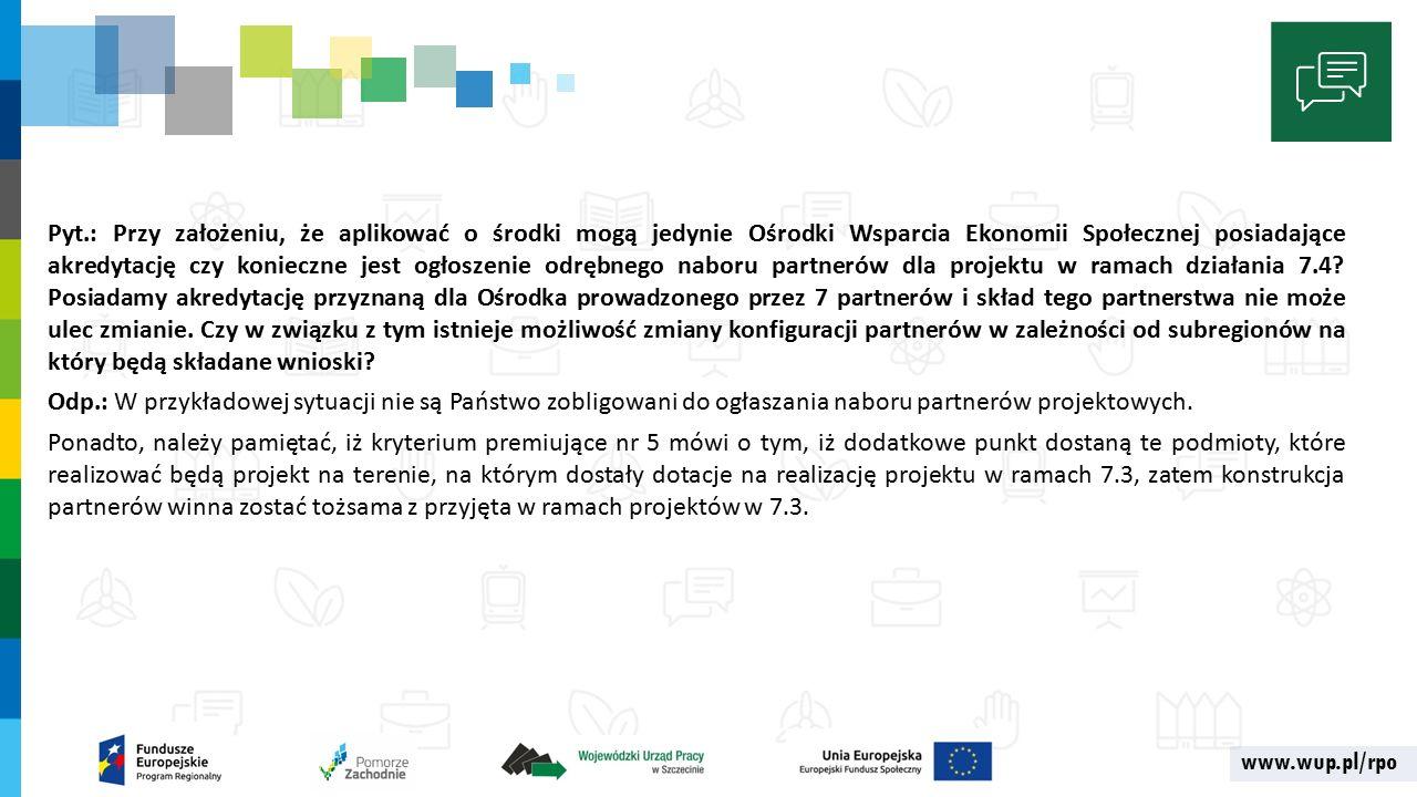 www.wup.pl/rpo Pyt.: Przy założeniu, że aplikować o środki mogą jedynie Ośrodki Wsparcia Ekonomii Społecznej posiadające akredytację czy konieczne jest ogłoszenie odrębnego naboru partnerów dla projektu w ramach działania 7.4.