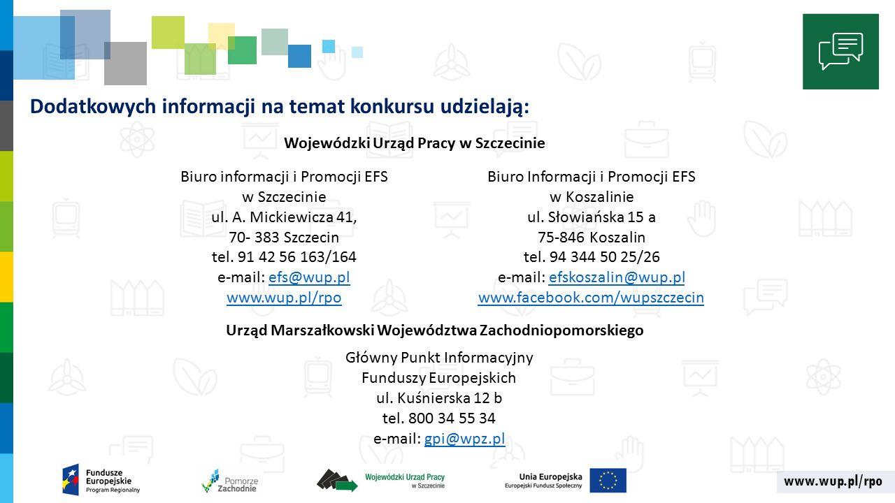 www.wup.pl/rpo Dodatkowych informacji na temat konkursu udzielają: Biuro informacji i Promocji EFS w Szczecinie ul.