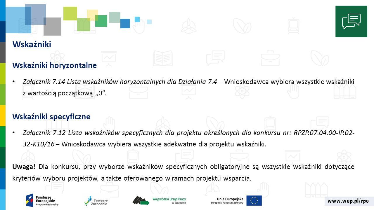 """www.wup.pl/rpo Wskaźniki Wskaźniki horyzontalne Załącznik 7.14 Lista wskaźników horyzontalnych dla Działania 7.4 – Wnioskodawca wybiera wszystkie wskaźniki z wartością początkową """"0 ."""