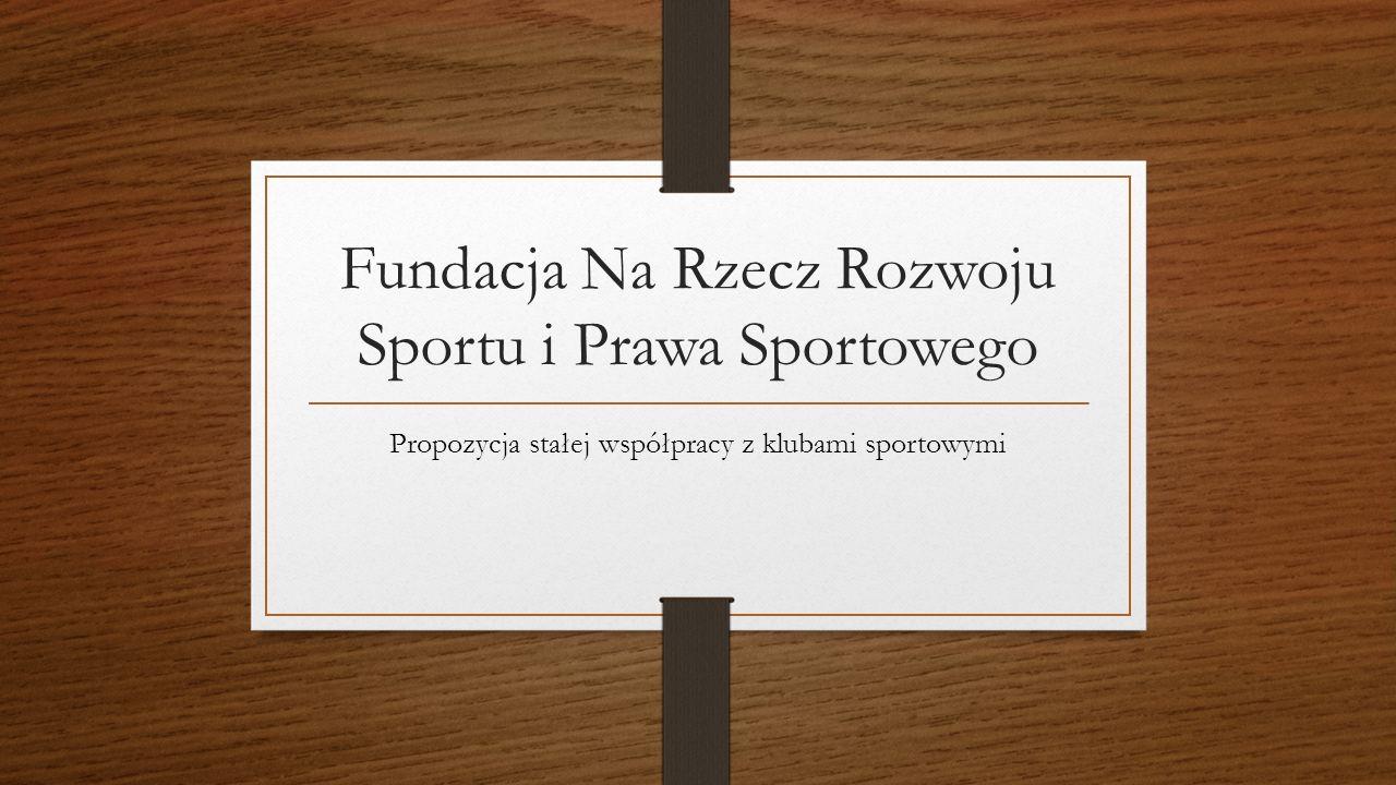 Fundacja Na Rzecz Rozwoju Sportu i Prawa Sportowego Propozycja stałej współpracy z klubami sportowymi