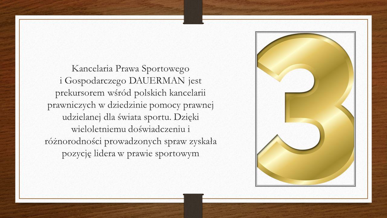 Kancelaria Prawa Sportowego i Gospodarczego DAUERMAN jest prekursorem wśród polskich kancelarii prawniczych w dziedzinie pomocy prawnej udzielanej dla