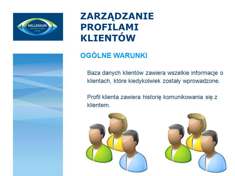 ZARZĄDZANIE PROFILAMI KLIENTÓW Baza danych klientów zawiera wszelkie informacje o klientach, które kiedykolwiek zostały wprowadzone. Profil klienta za