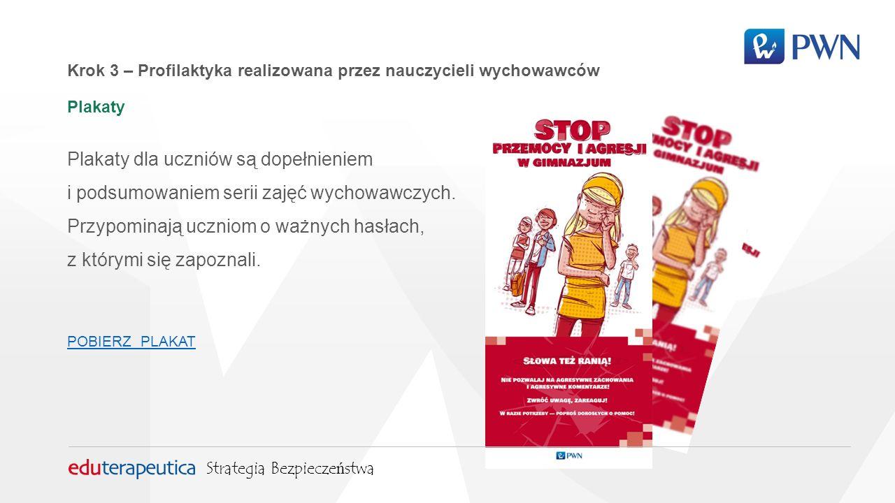 Krok 3 – Profilaktyka realizowana przez nauczycieli wychowawców Plakaty Plakaty dla uczniów są dopełnieniem i podsumowaniem serii zajęć wychowawczych.