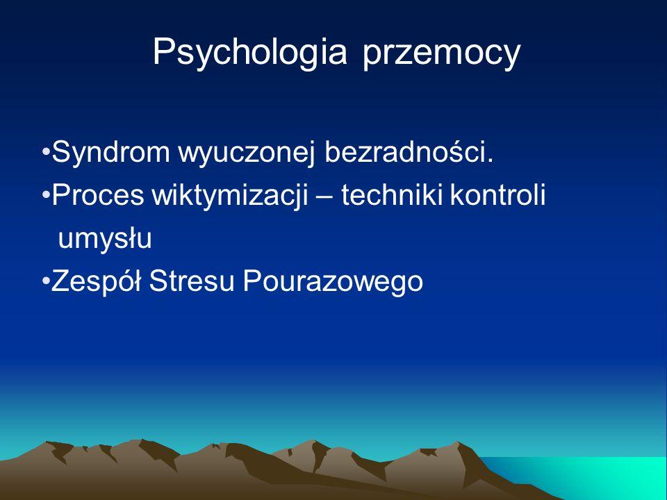 Psychologia przemocy Syndrom wyuczonej bezradności. Proces wiktymizacji – techniki kontroli umysłu Zespół Stresu Pourazowego