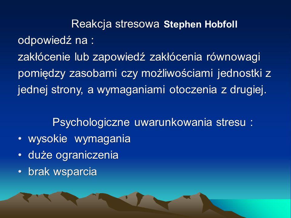 Reakcja stresowa Reakcja stresowa Stephen Hobfoll odpowiedź na : zakłócenie lub zapowiedź zakłócenia równowagi pomiędzy zasobami czy możliwościami jednostki z jednej strony, a wymaganiami otoczenia z drugiej.