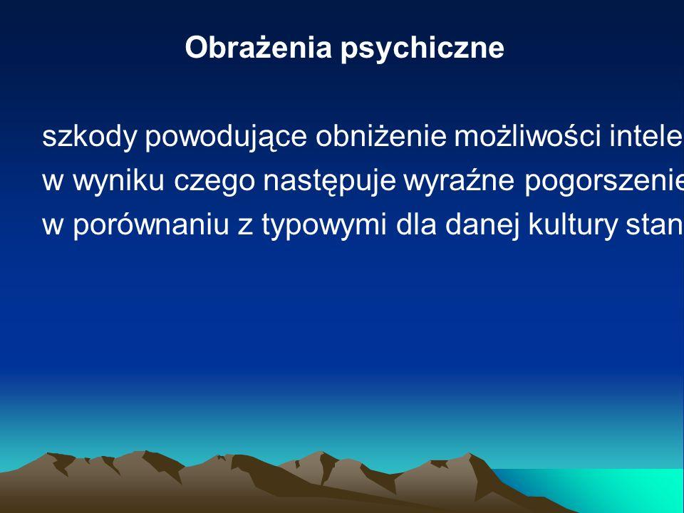 Obrażenia psychiczne szkody powodujące obniżenie możliwości intelektualnych lub psychicznych jednostki, w wyniku czego następuje wyraźne pogorszenie s