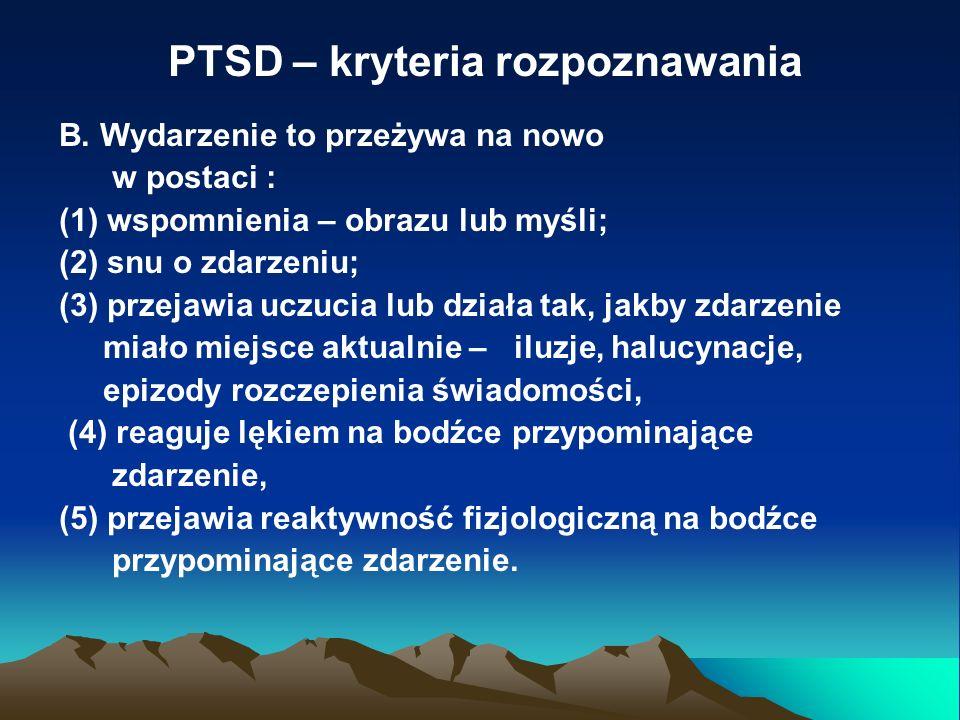 PTSD – kryteria rozpoznawania B. Wydarzenie to przeżywa na nowo w postaci : (1) wspomnienia – obrazu lub myśli; (2) snu o zdarzeniu; (3) przejawia ucz