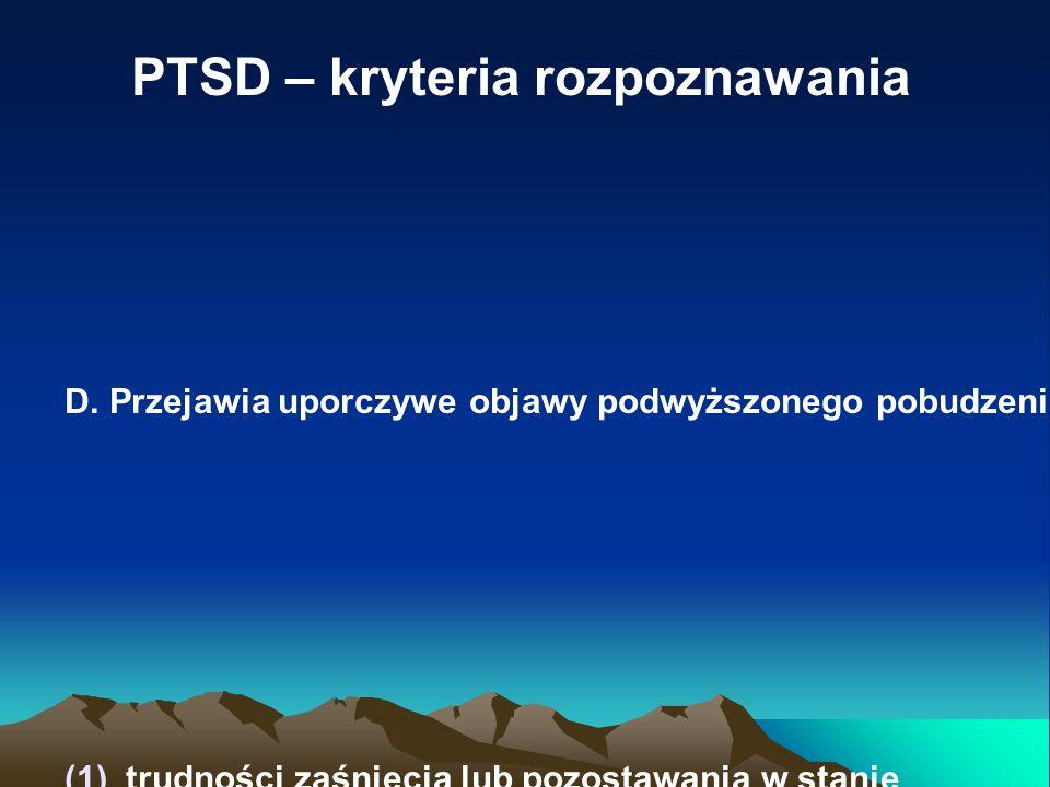 PTSD – kryteria rozpoznawania D. Przejawia uporczywe objawy podwyższonego pobudzenia przejawiające się przynajmniej na dwa z następujących sposobów: (