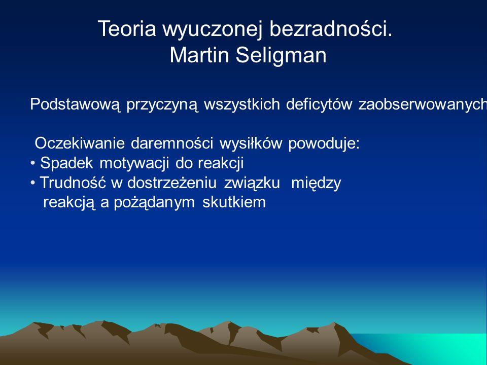 Teoria wyuczonej bezradności. Martin Seligman Podstawową przyczyną wszystkich deficytów zaobserwowanych u ludzi po kontakcie ze zdarzeniami niekontrol