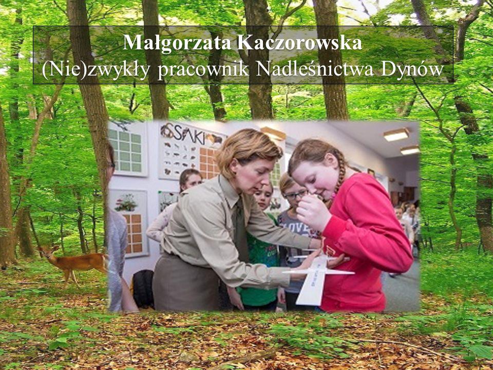 Małgorzata Kaczorowska (Nie)zwykły pracownik Nadleśnictwa Dynów Małgorzata Kaczorowska (Nie)zwykły pracownik Nadleśnictwa Dynów