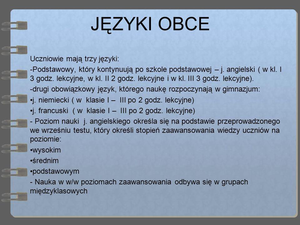 JĘZYKI OBCE Uczniowie mają trzy języki: - Podstawowy, który kontynuują po szkole podstawowej – j. angielski ( w kl. I 3 godz. lekcyjne, w kl. II 2 god
