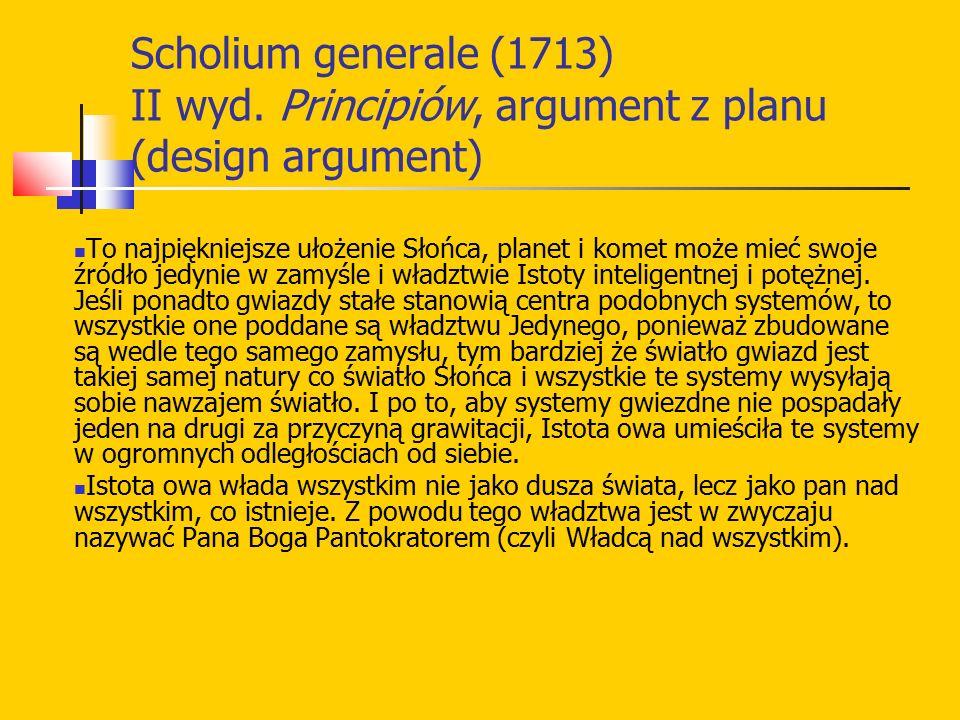 Scholium generale (1713) II wyd. Principiów, argument z planu (design argument) To najpiękniejsze ułożenie Słońca, planet i komet może mieć swoje źród
