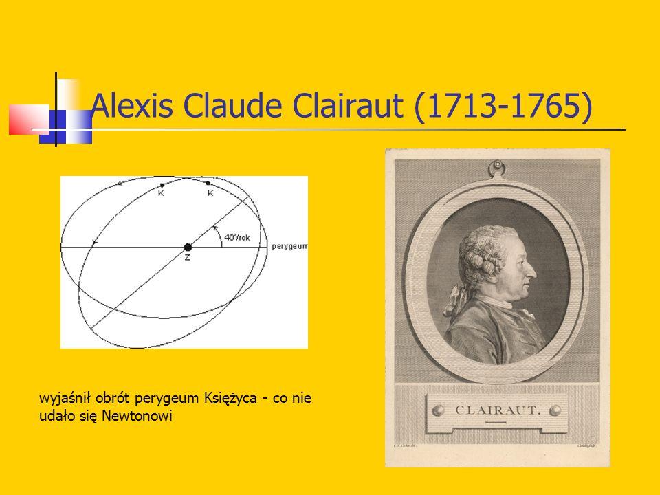 Alexis Claude Clairaut (1713-1765) wyjaśnił obrót perygeum Księżyca - co nie udało się Newtonowi