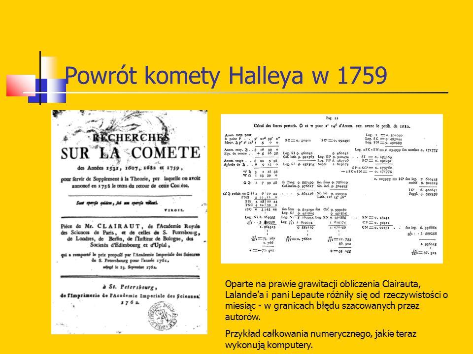 Powrót komety Halleya w 1759 Oparte na prawie grawitacji obliczenia Clairauta, Lalande'a i pani Lepaute różniły się od rzeczywistości o miesiąc - w gr