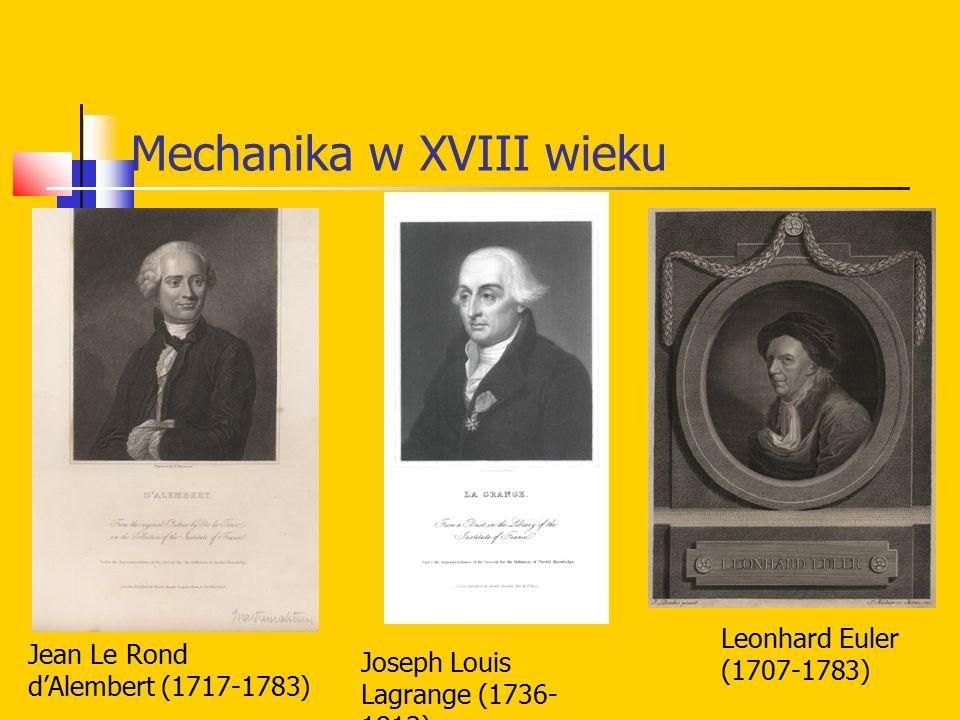 Mechanika w XVIII wieku Jean Le Rond d'Alembert (1717-1783) Joseph Louis Lagrange (1736- 1813) Leonhard Euler (1707-1783)