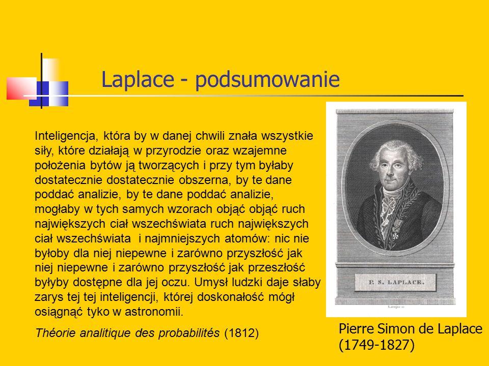 Laplace - podsumowanie Pierre Simon de Laplace (1749-1827) Inteligencja, która by w danej chwili znała wszystkie siły, które działają w przyrodzie ora