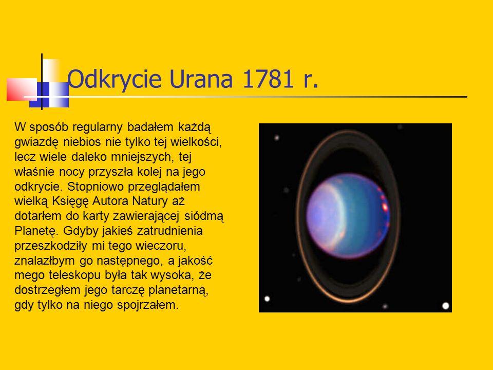 Odkrycie Urana 1781 r. W sposób regularny badałem każdą gwiazdę niebios nie tylko tej wielkości, lecz wiele daleko mniejszych, tej właśnie nocy przysz
