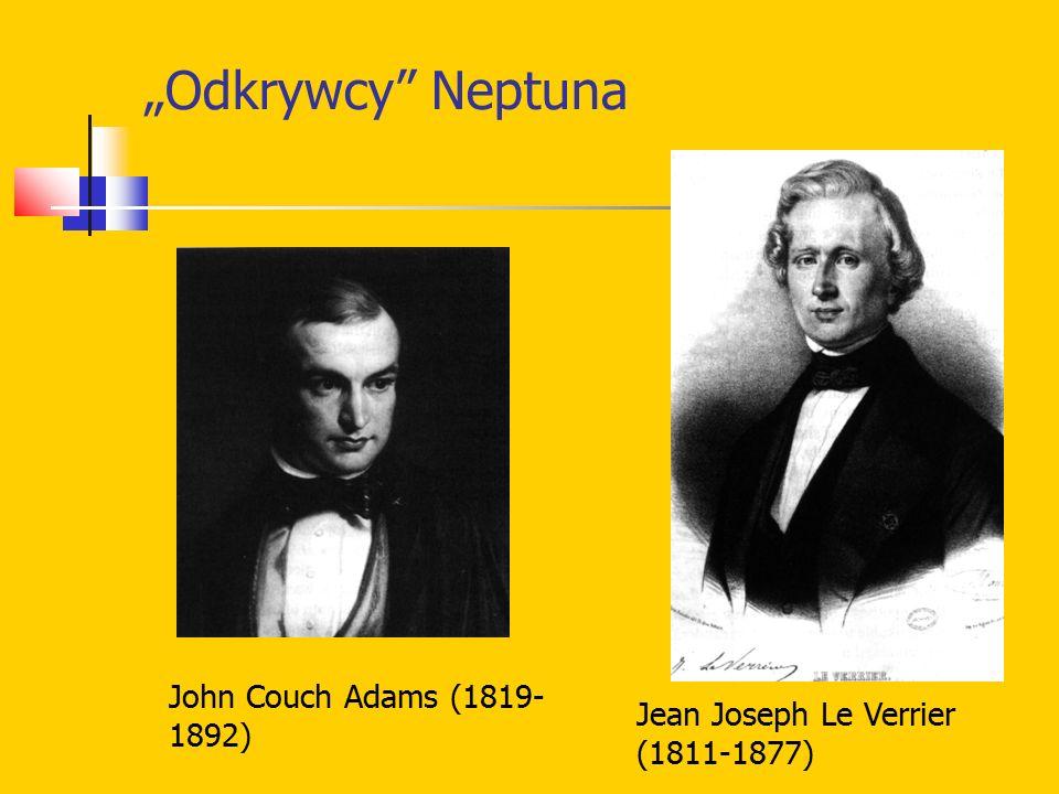 """Odkrywcy"" Neptuna John Couch Adams (1819- 1892) Jean Joseph Le Verrier (1811-1877)"