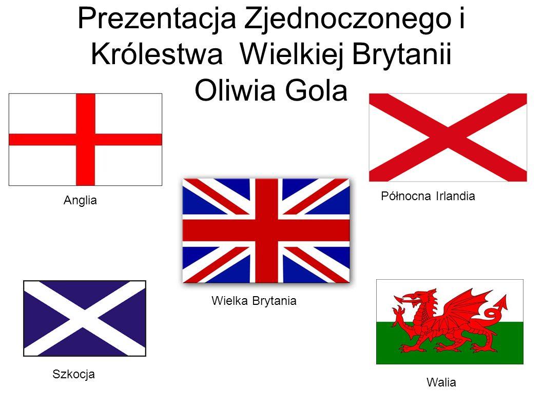 Prezentacja Zjednoczonego i Królestwa Wielkiej Brytanii Oliwia Gola o Szkocja Anglia Walia Północna Irlandia Wielka Brytania