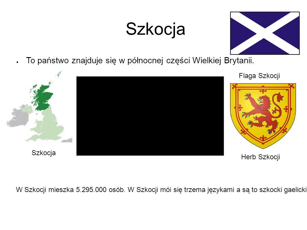 Szkocja ● To państwo znajduje się w północnej części Wielkiej Brytanii.