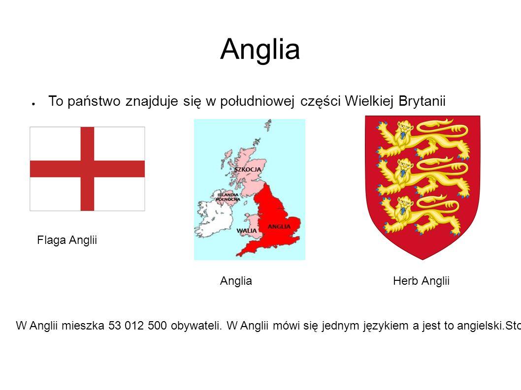 Anglia ● To państwo znajduje się w południowej części Wielkiej Brytanii Flaga Anglii Anglia Herb Anglii W Anglii mieszka 53 012 500 obywateli.