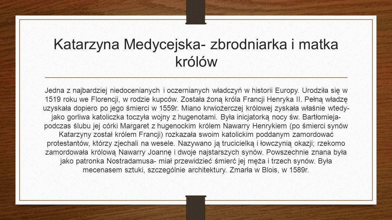 Katarzyna Medycejska- zbrodniarka i matka królów Jedna z najbardziej niedocenianych i oczernianych władczyń w historii Europy.
