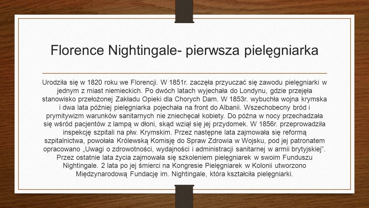 Florence Nightingale- pierwsza pielęgniarka Urodziła się w 1820 roku we Florencji.
