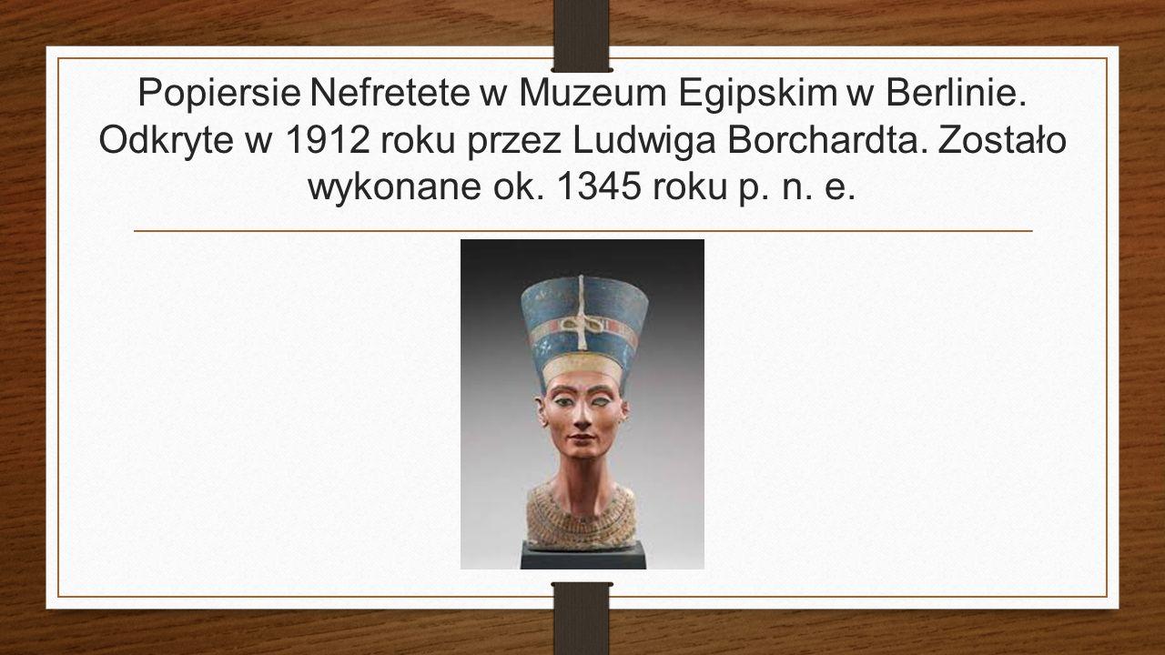 Popiersie Nefretete w Muzeum Egipskim w Berlinie. Odkryte w 1912 roku przez Ludwiga Borchardta.