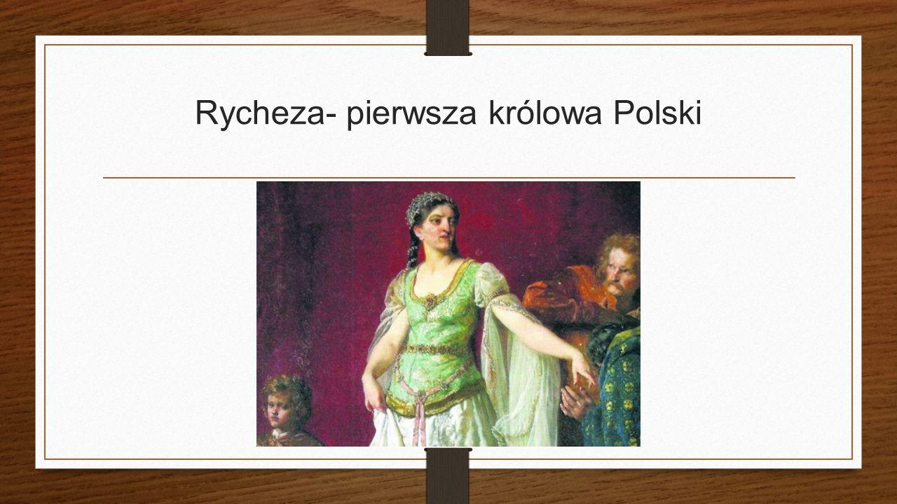 Rycheza- pierwsza królowa Polski