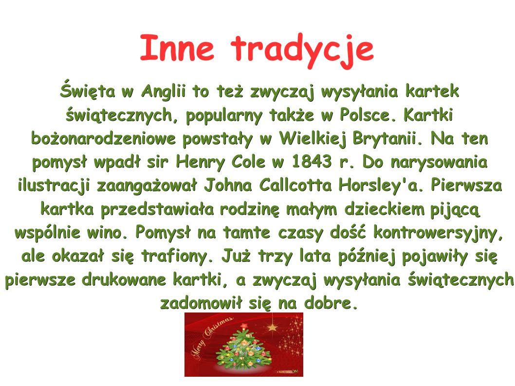 Inne tradycje Święta w Anglii to też zwyczaj wysyłania kartek świątecznych, popularny także w Polsce. Kartki bożonarodzeniowe powstały w Wielkiej Bryt