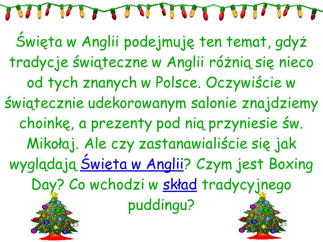 Święta w Anglii podejmuję ten temat, gdyż tradycje świąteczne w Anglii różnią się nieco od tych znanych w Polsce. Oczywiście w świątecznie udekorowany