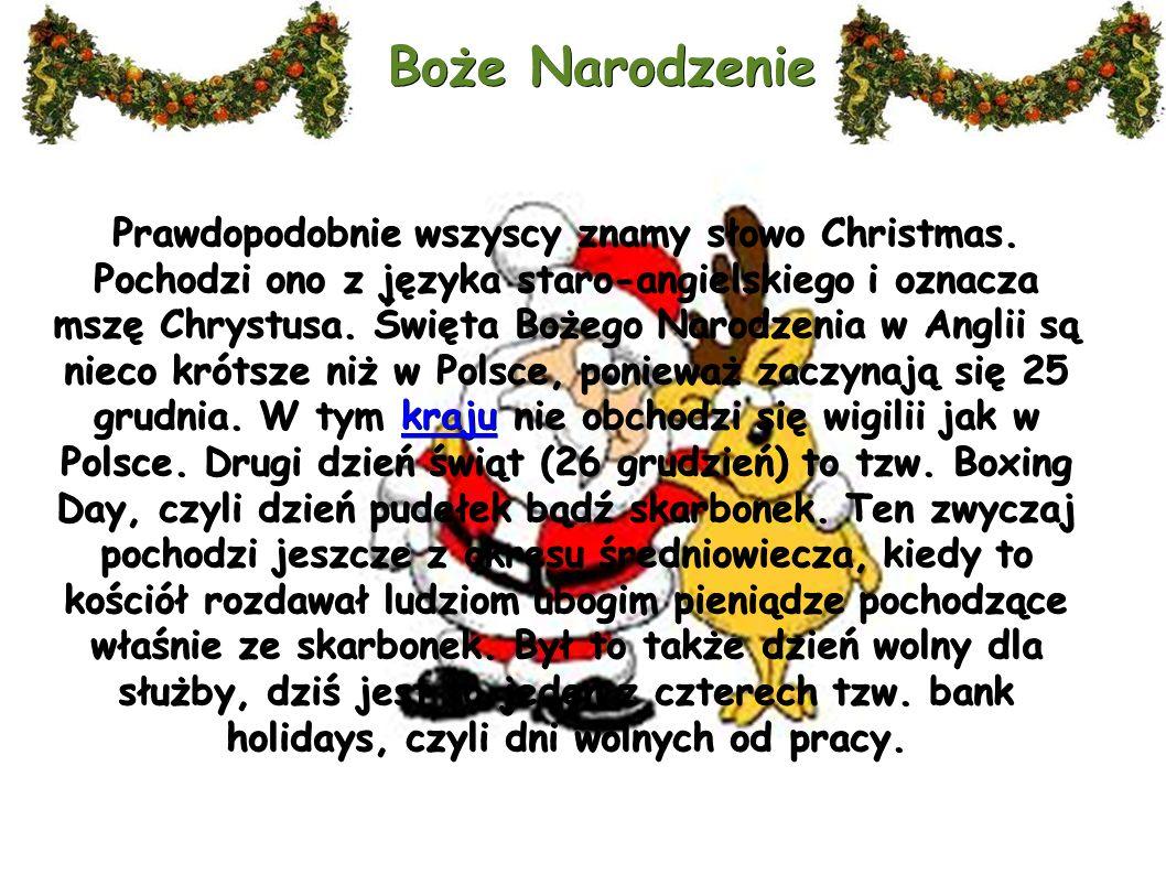 Prawdopodobnie wszyscy znamy słowo Christmas. Pochodzi ono z języka staro-angielskiego i oznacza mszę Chrystusa. Święta Bożego Narodzenia w Anglii są