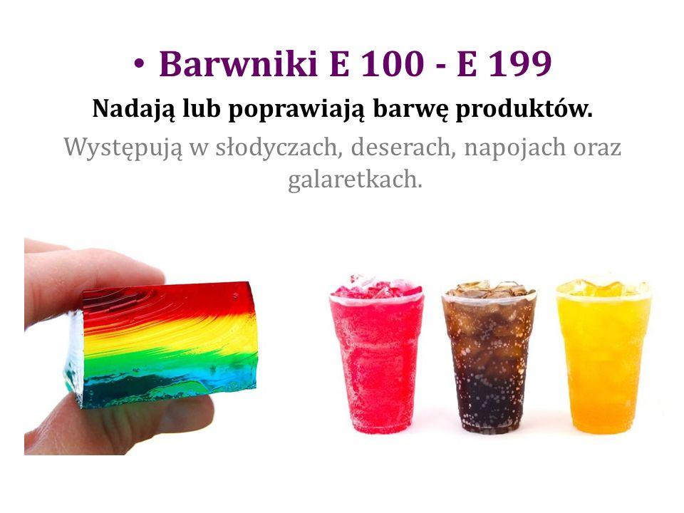 Barwniki E 100 - E 199 Nadają lub poprawiają barwę produktów.