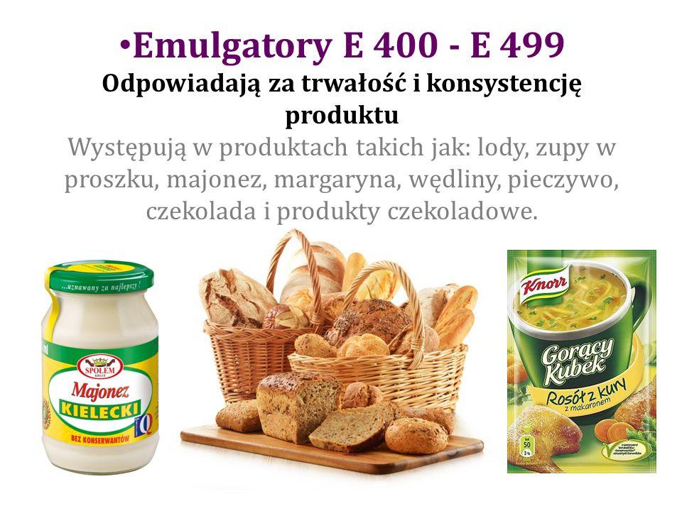 Emulgatory E 400 - E 499 Odpowiadają za trwałość i konsystencję produktu Występują w produktach takich jak: lody, zupy w proszku, majonez, margaryna, wędliny, pieczywo, czekolada i produkty czekoladowe.