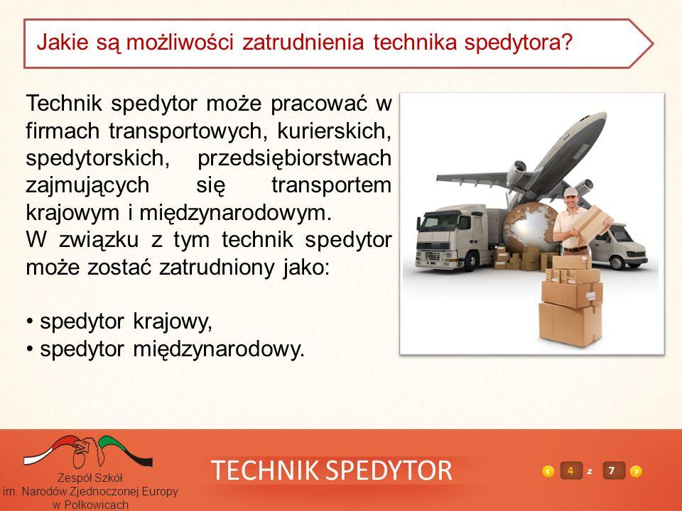 TECHNIK SPEDYTOR 4z7 Zespół Szkół im. Narodów Zjednoczonej Europy w Polkowicach Technik spedytor może pracować w firmach transportowych, kurierskich,