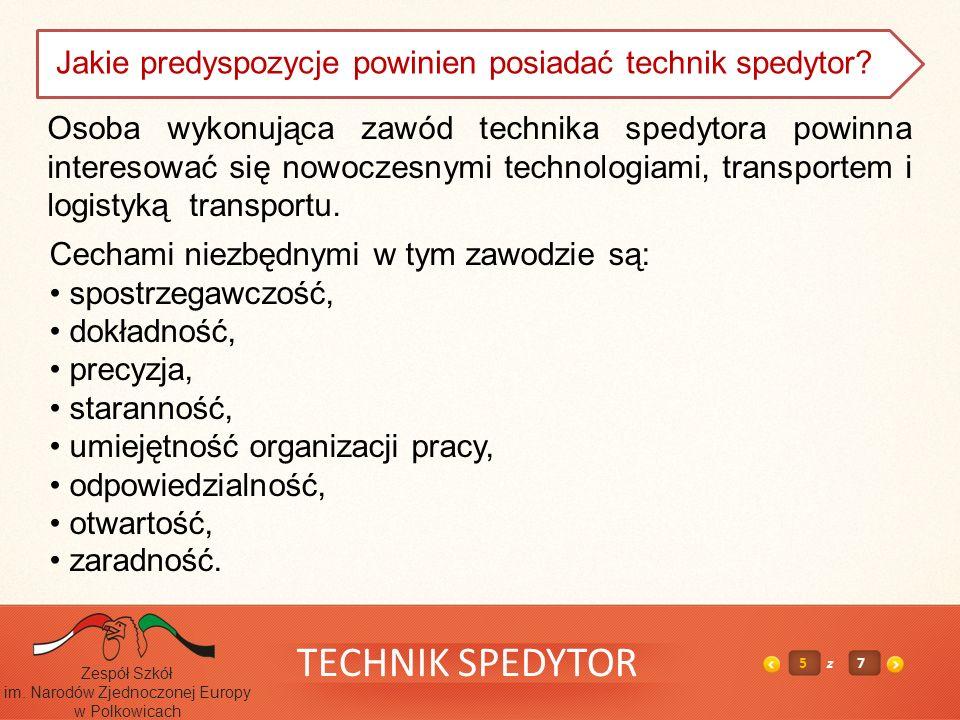 TECHNIK SPEDYTOR 5z7 Zespół Szkół im. Narodów Zjednoczonej Europy w Polkowicach Jakie predyspozycje powinien posiadać technik spedytor? Osoba wykonują