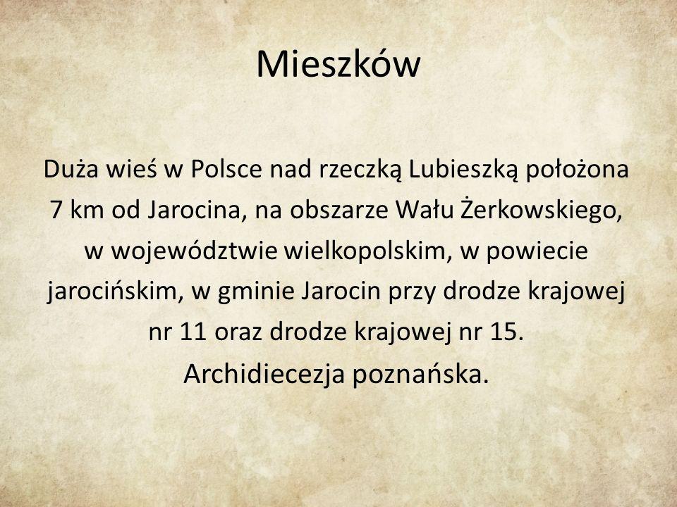 Mieszków Duża wieś w Polsce nad rzeczką Lubieszką położona 7 km od Jarocina, na obszarze Wału Żerkowskiego, w województwie wielkopolskim, w powiecie jarocińskim, w gminie Jarocin przy drodze krajowej nr 11 oraz drodze krajowej nr 15.