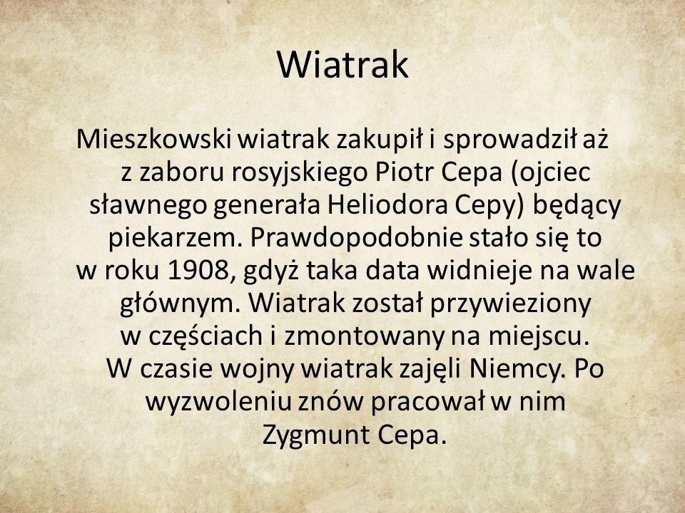 Wiatrak Mieszkowski wiatrak zakupił i sprowadził aż z zaboru rosyjskiego Piotr Cepa (ojciec sławnego generała Heliodora Cepy) będący piekarzem.