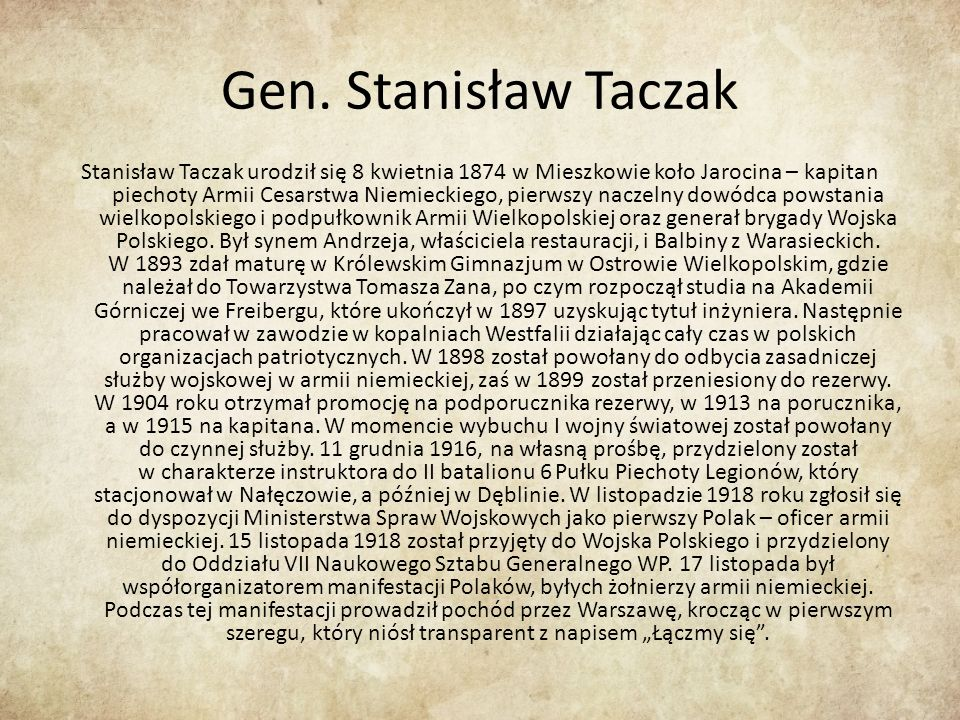 Gen. Stanisław Taczak Stanisław Taczak urodził się 8 kwietnia 1874 w Mieszkowie koło Jarocina – kapitan piechoty Armii Cesarstwa Niemieckiego, pierwsz