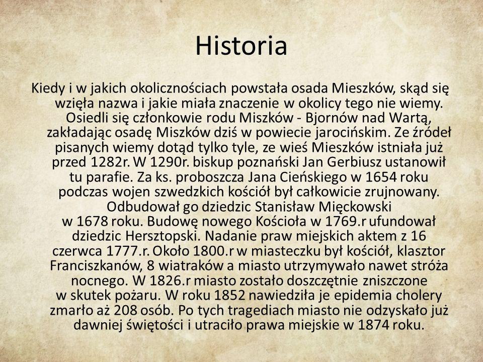 Historia Kiedy i w jakich okolicznościach powstała osada Mieszków, skąd się wzięła nazwa i jakie miała znaczenie w okolicy tego nie wiemy.