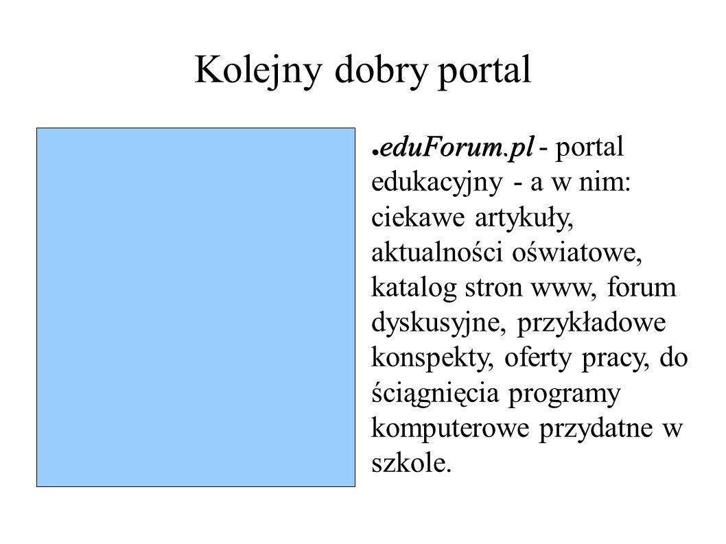 Kolejny dobry portal ● eduForum.pl ● eduForum.pl - portal edukacyjny - a w nim: ciekawe artykuły, aktualności oświatowe, katalog stron www, forum dysk