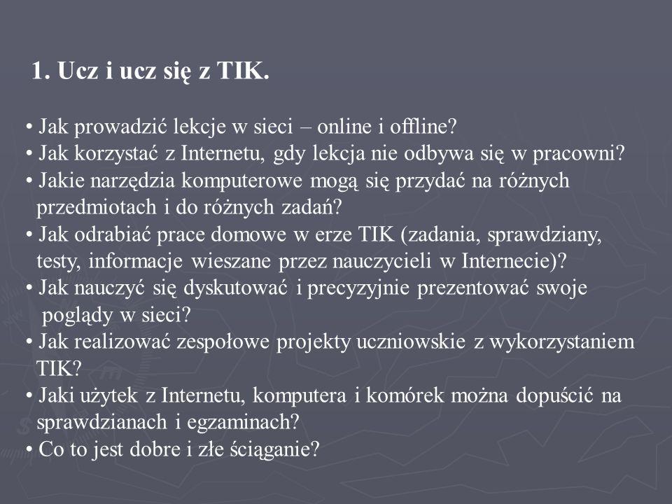 1. Ucz i ucz się z TIK. Jak prowadzić lekcje w sieci – online i offline? Jak korzystać z Internetu, gdy lekcja nie odbywa się w pracowni? Jakie narzęd